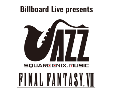 【2020】Billboard Live presents SQUARE ENIX JAZZ -FINAL FANTASY Ⅶ-@東京/大阪